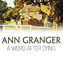 A Word After Dying (       UNABRIDGED) by Ann Granger Narrated by Jonathan Newth
