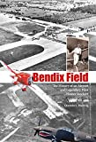img - for Bendix Field: The History of an Airport and Legendary Pilot Homer Stockert book / textbook / text book