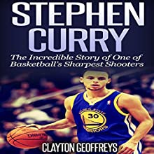 Stephen Curry: The Inspiring Story of One of Basketball's Sharpest Shooters Audiobook by Clayton Geoffreys Narrated by David L. Stanley