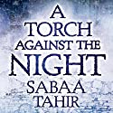A Torch Against the Night: An Ember in the Ashes, Book 2 Audiobook by Sabaa Tahir Narrated by Katharine McEwan, Fiona Hardingham, Steve West