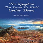 The Kingdom That Turned the World Upside Down | David W. Bercot