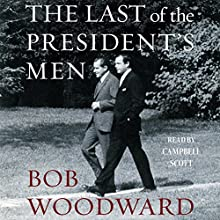 The Last of the President's Men (       UNABRIDGED) by Bob Woodward Narrated by Campbell Scott