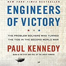 Engineers of Victory: The Problem Solvers Who Turned the Tide in the Second World War Audiobook by Paul Kennedy Narrated by Stephen Hoye