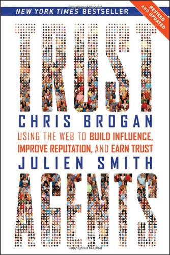 Trust Agents: Using the Web to Build Influence, Improve Reputation, and Earn Trust, Chris Brogan, Julien Smith