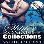 Shifter Romance Collections: 4 Hot and Steamy Shapeshifter Romance Stories: BBW, MMF, Threesome | Kathleen Hope