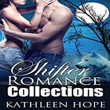 Shifter Romance Collections: 4 Hot and Steamy Shapeshifter Romance Stories: BBW, MMF, Threesome (       UNABRIDGED) by Kathleen Hope Narrated by Rebecca Wolfe