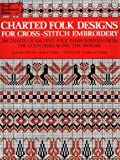 Charted Folk Designs for Cross-Stitch Embroidery: 278 Charts of Ancient Folk Embroideries from the Countries Along the Danube