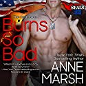 Burns So Bad Audiobook by Anne Marsh Narrated by Noah Michael Levine