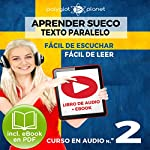 Aprender Sueco - Fácil de Leer - Fácil de Escuchar - Texto Paralelo: Curso en Audio, No. 2 [Learn Swedish - Easy Reader - Easy Audio - Parallel Text: Audio Course No. 2]: Lectura Fácil en Sueco    Polyglot Planet