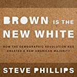 Brown Is the New White: How the Demographic Revolution Has Created a New American Majority | Steven Phillips