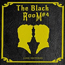 The End: The Black Room Part Four (       UNABRIDGED) by Luke Smitherd Narrated by Luke Smitherd