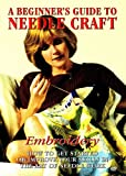 A Beginners Guide To Needlecraft - Embroidery [DVD] [2006] How To Get Started or Improve Your Skills in the Art of Needle Work
