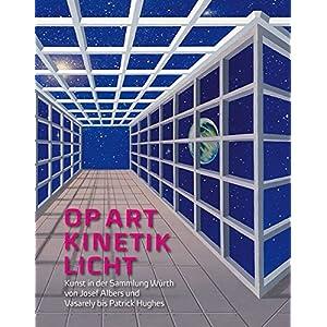 Op Art · Kinetik · Licht: Kunst in der Sammlung Würth von Josef Albers und Vasarely bis Patrick Hughes
