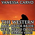 The Western Mail Order Bride: Well, Hello Dolly - Is it Really You?: A Christian Romance Novella Audiobook by Vanessa Carvo Narrated by Paul J. McSorley