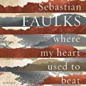 Where My Heart Used to Beat Audiobook by Sebastian Faulks Narrated by David Sibley