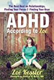 ADHD According to Zo�: The Real Deal on Relationships, Finding Your Focus, and Finding Your Keys