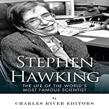 Stephen Hawking: The Life of the World's Most Famous Scientist (       UNABRIDGED) by Charles River Editors Narrated by Nicholas Olivo
