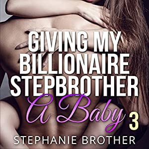 Giving My Billionaire Stepbrother a Baby, Book 3 Audiobook