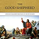 The Good Shepherd: A Thousand-Year Journey from Psalm 23 to the New Testament | Kenneth E. Bailey