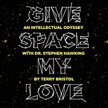 Give Space My Love: An Intellectual Odyssey with Dr. Stephen Hawking Audiobook by Terry Bristol Narrated by Joseph Cronin