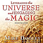 Leveraging the Universe and Engaging the Magic | Mike Dooley