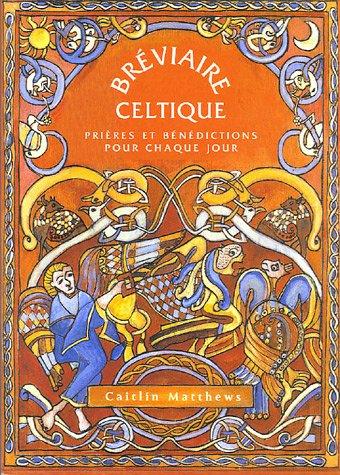 Bréviaire celtique : Prières et bénédictions pour chaque jour