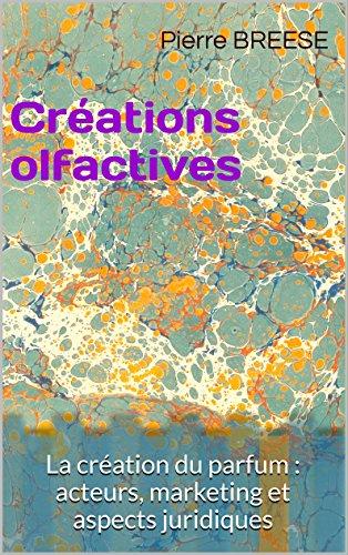 Couverture du livre Créations olfactives: La création du parfum : acteurs, marketing et aspects juridiques (IP TRUST t. 1)