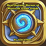 Hearthstone Heroes of Warcraft Game Guide | Josh Abbott
