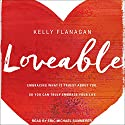 Loveable: Embracing What Is Truest About You, So You Can Truly Embrace Your Life Audiobook by Kelly Flanagan Narrated by Eric Michael Summerer