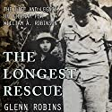 The Longest Rescue: The Life and Legacy of Vietnam POW William A. Robinson Audiobook by Glenn Robins Narrated by CAPT Kevin F. Spalding USNR-Ret