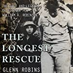 The Longest Rescue: The Life and Legacy of Vietnam POW William A. Robinson | Glenn Robins