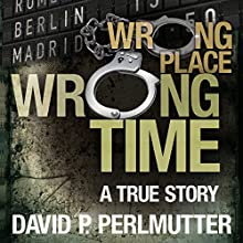 Wrong Place Wrong Time (       UNABRIDGED) by David P Perlmutter Narrated by Brian J. Gill