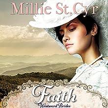 Faith: Westward Brides Book 1 (       UNABRIDGED) by Millie St. Cyr Narrated by Stephanie Quinn