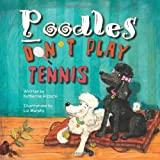 Poodles Don't Play Tennis