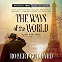 Ways of the World: A James Maxted Thriller Audiobook by Robert Goddard Narrated by Derek Perkins