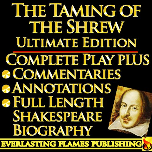 THE TAMING OF THE SHREW By William Shakespeare - KINDLE ULTIMATE EDITION - Full Play PLUS ANNOTATIONS, 3 AMAZING COMMENTARIES and FULL LENGTH BIOGRAPHY - With detailed TABLE OF CONTENTS - PLUS MORE