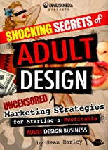 Shocking Secrets of Adult Design Uncensored Marketing Strategies for Starting a Profitable Adult Design Business