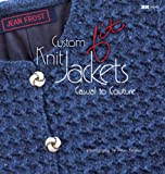 Custom Knit Jackets: Casual to Couture (193306420X) by Frost, Jean