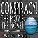 Conspiracy! The Movie, The Novel (       UNABRIDGED) by William Hrdina Narrated by William Hrdina