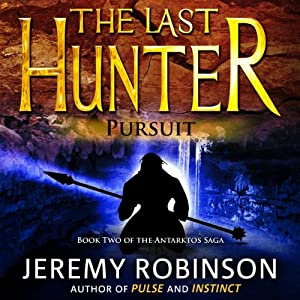 The Last Hunter - Pursuit: Antarktos Saga, Book 2 | [Jeremy Robinson]
