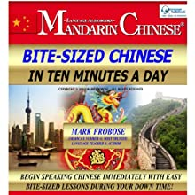Bite-Sized Mandarin Chinese in Ten Minutes a Day (       UNABRIDGED) by Mark Frobose Narrated by Mark Frobose