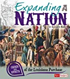 Expanding a Nation: Causes and Effects of the Louisiana Purchase (Cause and Effect)