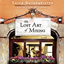 The Lost Art of Mixing Audiobook by Erica Bauermeister Narrated by Cassandra Campbell