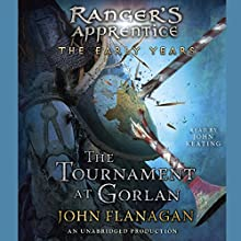 The Tournament at Gorlan: Ranger's Apprentice: Early Years, Book 1 (       UNABRIDGED) by John A. Flanagan Narrated by John Keating