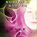 WWW: Wake (       UNABRIDGED) by Robert J. Sawyer Narrated by Jessica Almasy, Jennifer Van Dyck, A. C. Fellner, Marc Vietor, Robert J. Sawyer