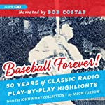 Baseball Forever!: 50 Years of Classic Radio Play-by-Play Highlights from the Miley Collection | Jason Turbow,John Miley