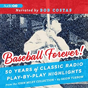 Baseball Forever!: 50 Years of Classic Radio Play-by-Play Highlights from the Miley Collection | [Jason Turbow, John Miley]