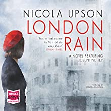 London Rain: Josephine Tey, Book 6 (       UNABRIDGED) by Nicola Upson Narrated by Sandra Duncan