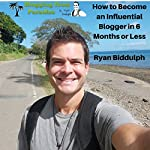 Blogging from Paradise: How to Become an Influential Blogger in 6 Months or Less | Ryan Biddulph