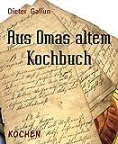 Aus Omas altem Kochbuch: Rezepte um das Jahr 1900 (German Edition)